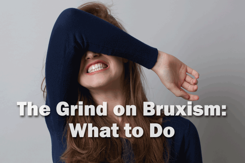 The Grind on Bruxism: What to Do